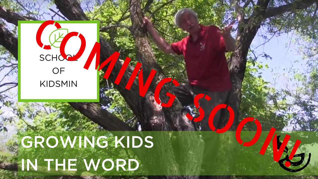 Coming Soon GROWING KIDS IN THE WORD