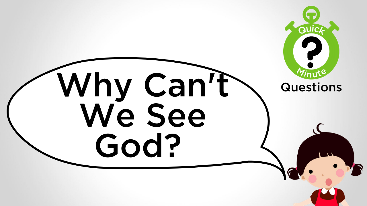 Why Can't We See God_